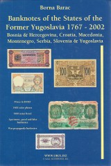 Barac Borna: Banknotes of the States of the Former Yugoslavia 1767-2002