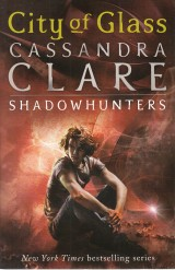 Clare Cassandra: City of Glass.The mortal instruments 3.